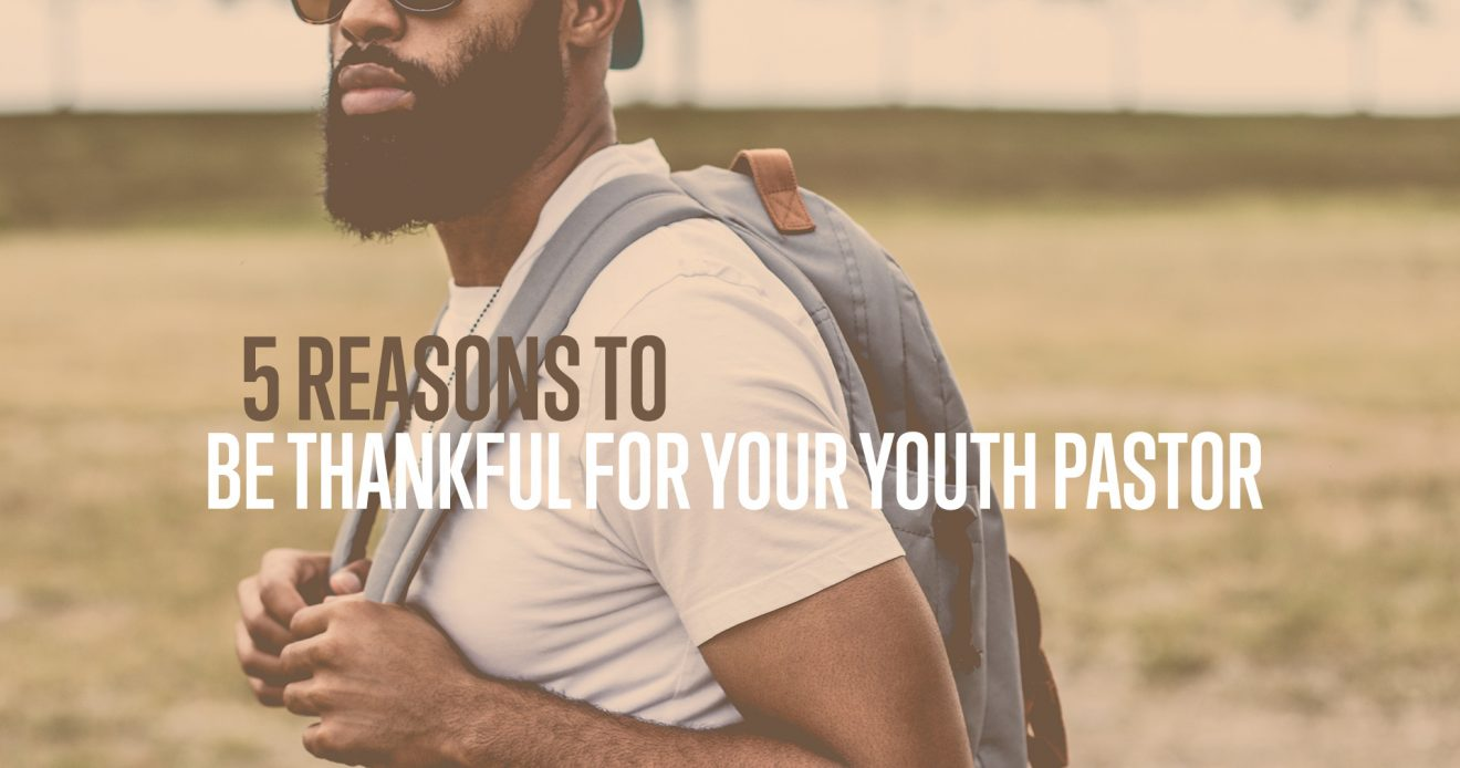 5 Reasons To Be Thankful For Your Youth Pastor