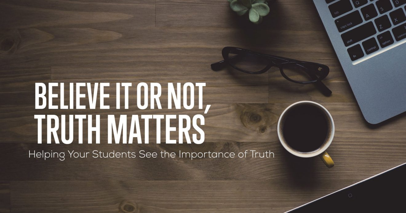 Believe It Or Not, Truth Matters: Helping Your Students See the Importance of Truth