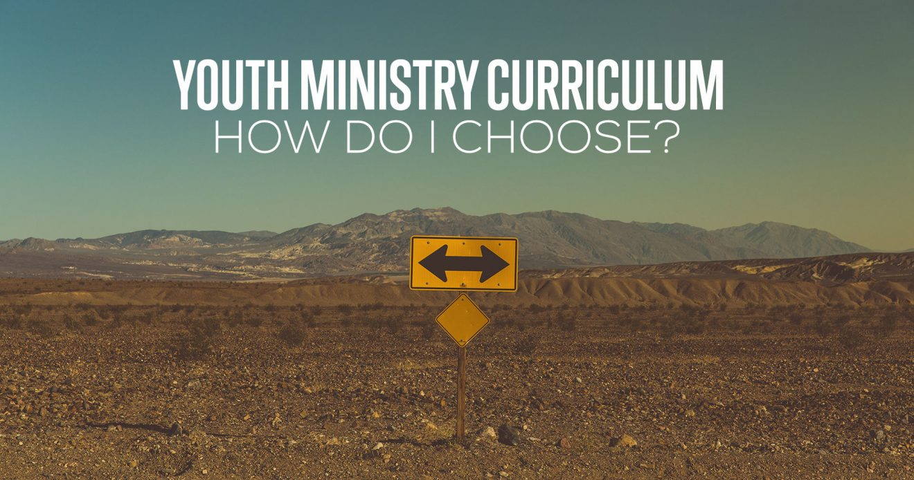 Youth Ministry Curriculum. How Do I Choose?