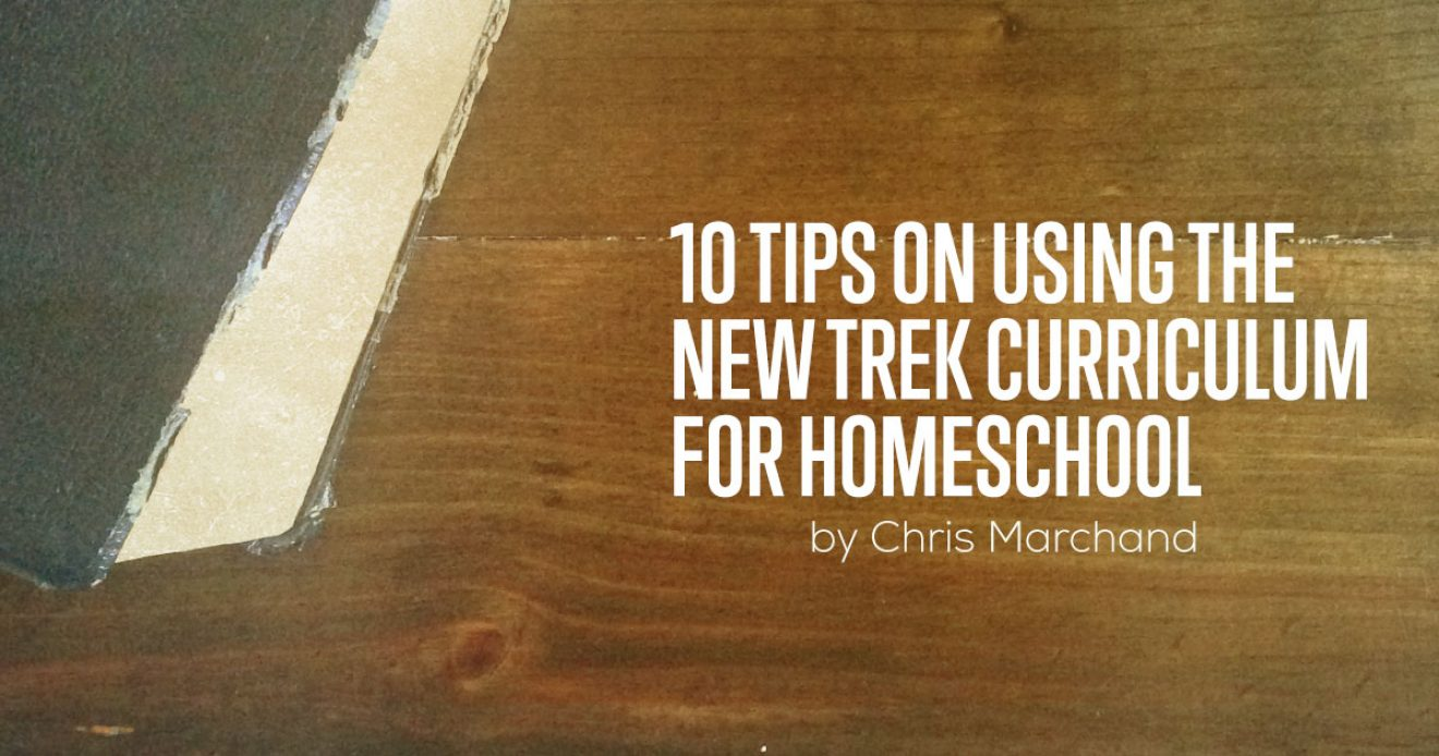 10 Tips On Using the New Trek Curriculum for Homeschool