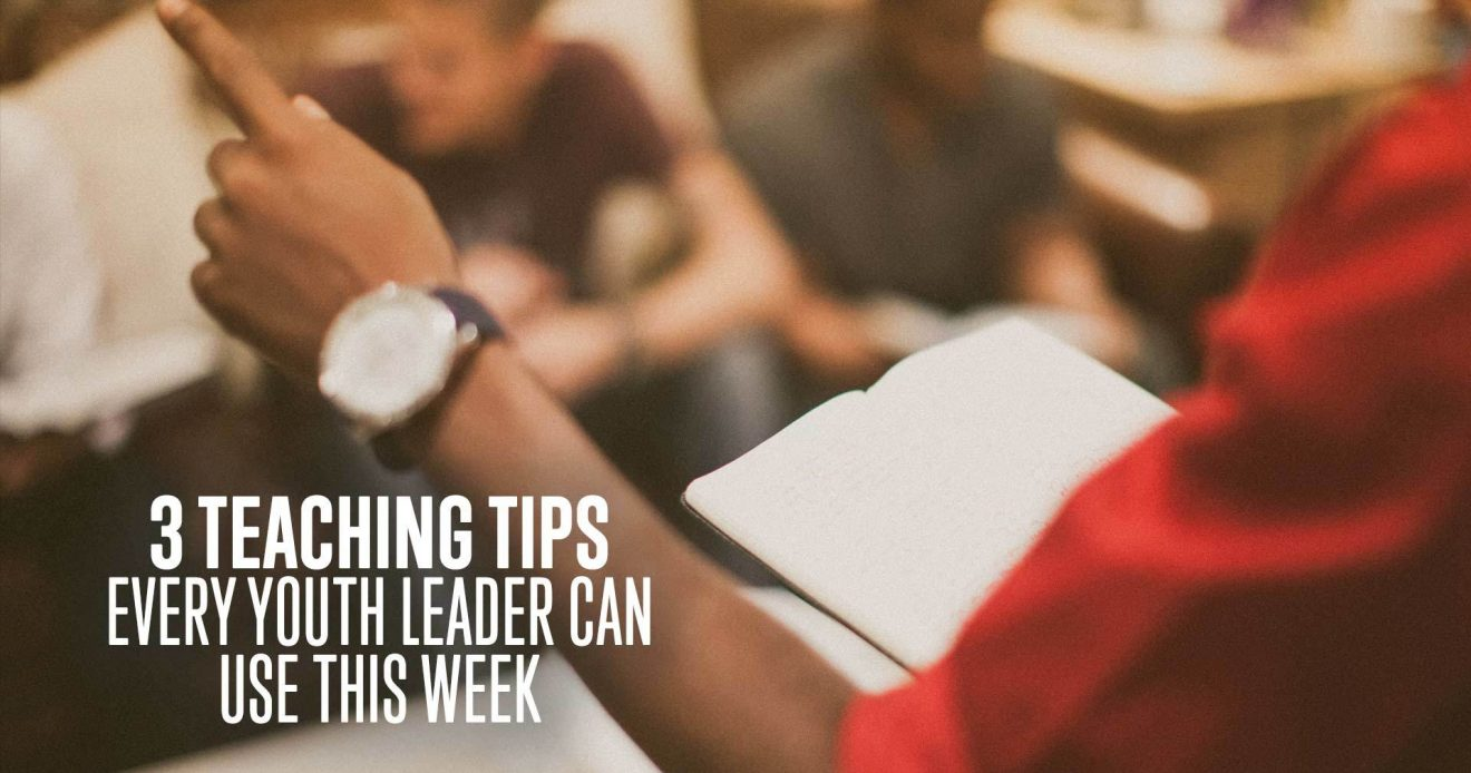 3 Teaching Tips Every Youth Leader Can Use This Week