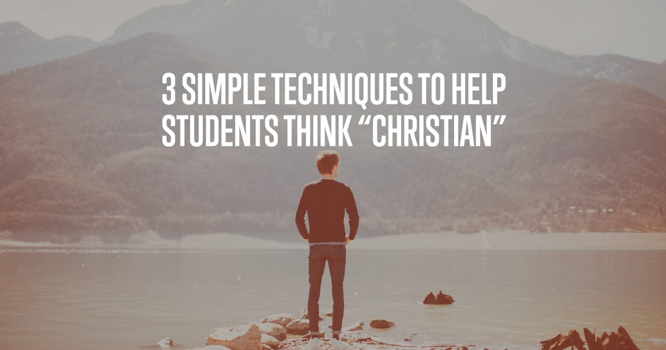 "3 Simple Techniques to Help Students Think ""Christian"""