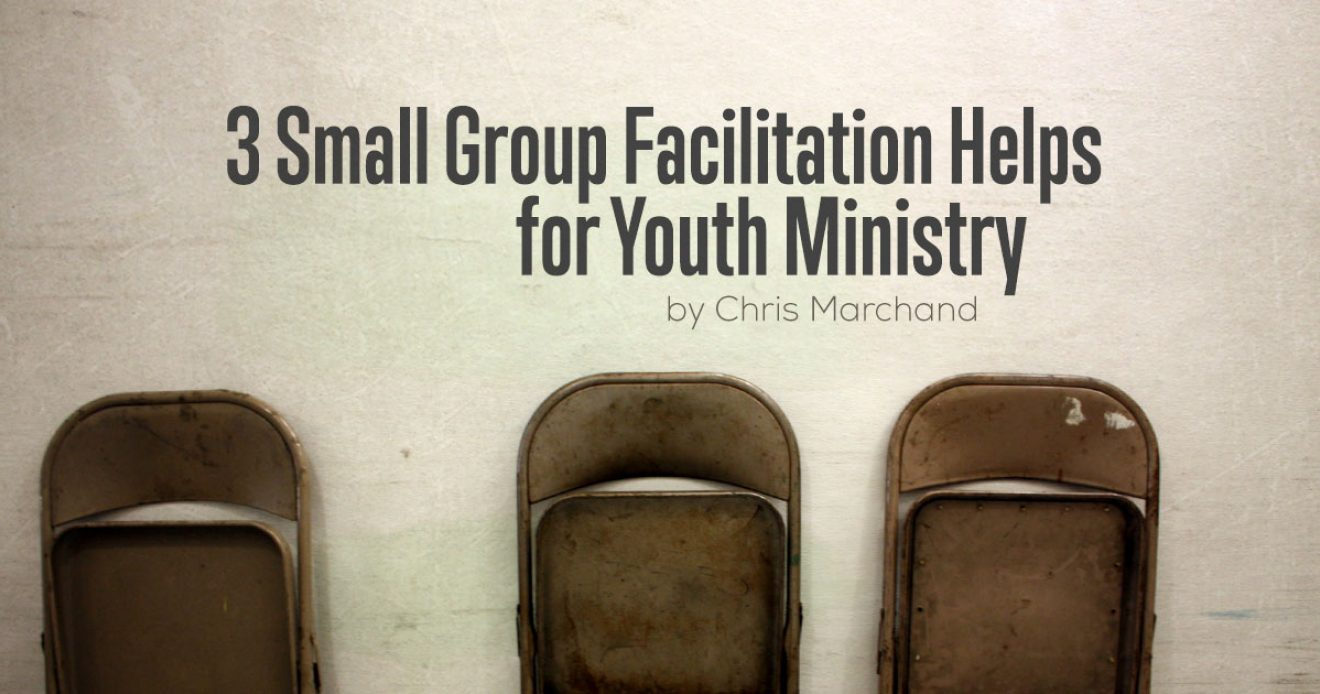 3 Small Group Facilitation Helps for Youth Ministry