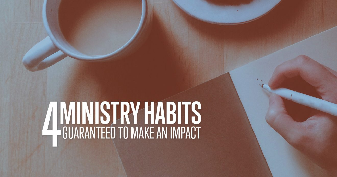 4 Ministry Habits Guaranteed to Make an Impact