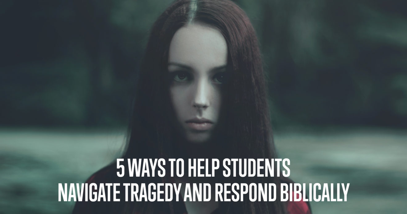 5 Ways to Help Students Navigate Tragedy and Respond Biblically