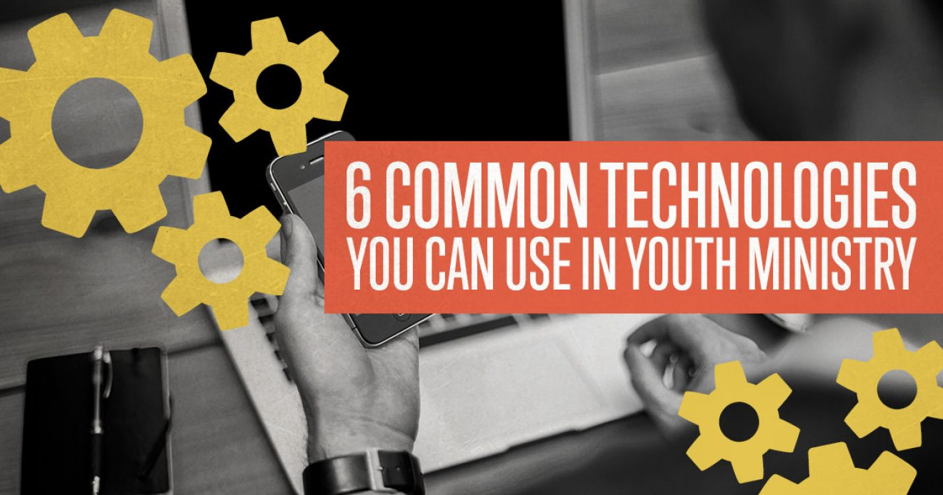 6 Common Technologies You Can Use In Youth Ministry