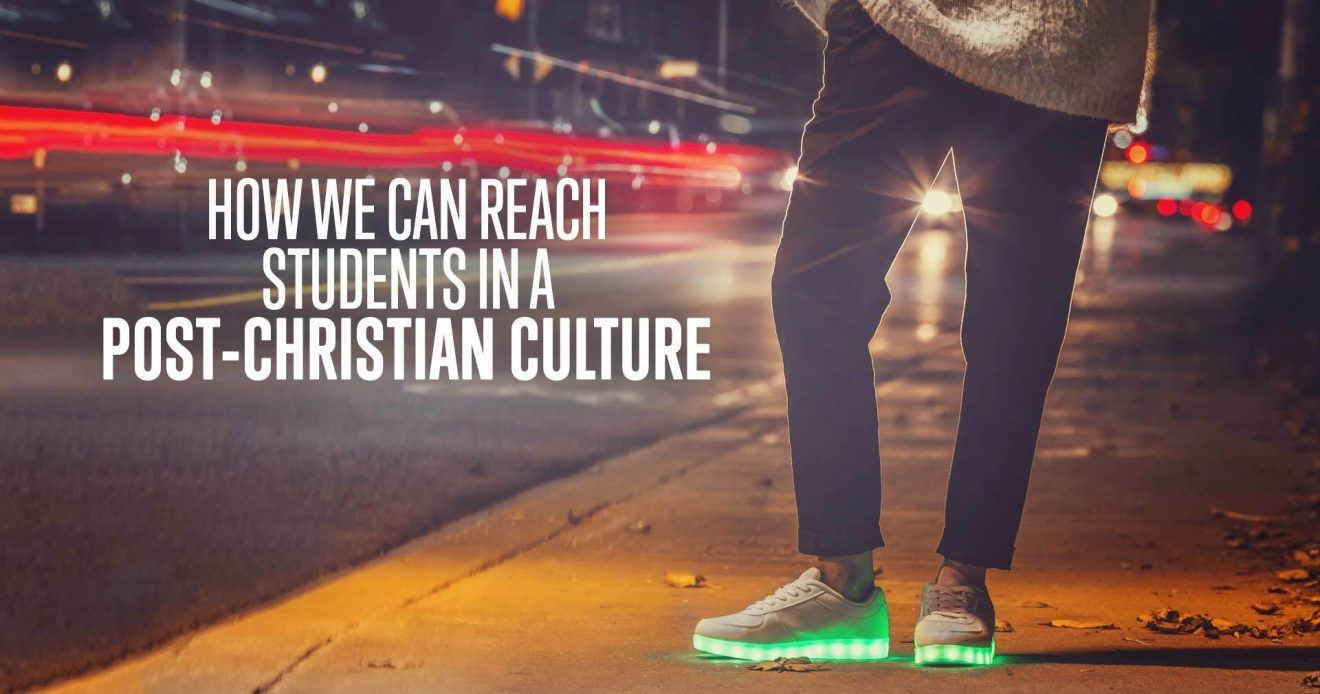 How We Can Reach Students In A Post-Christian Culture