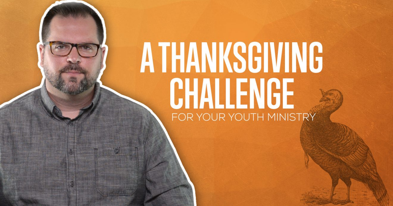 A Thanksgiving Challenge for Your Youth Ministry