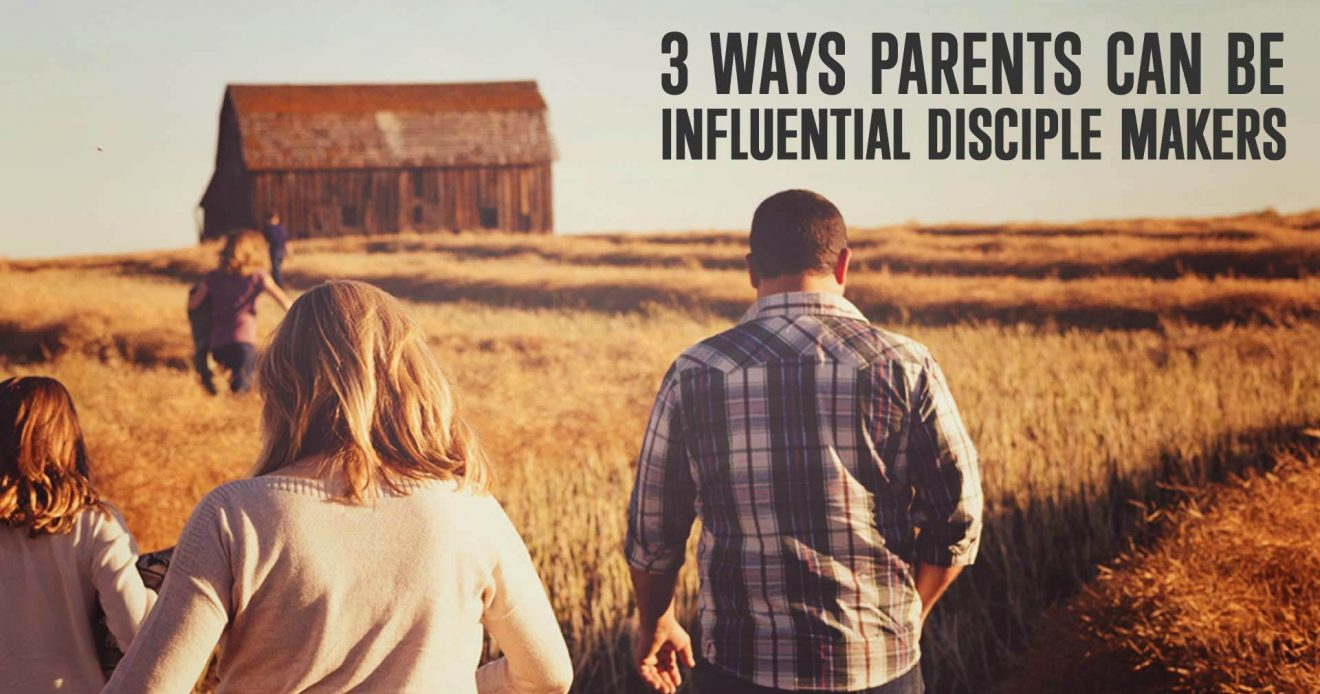 3 Ways Parents Can Be Influential Disciple Makers