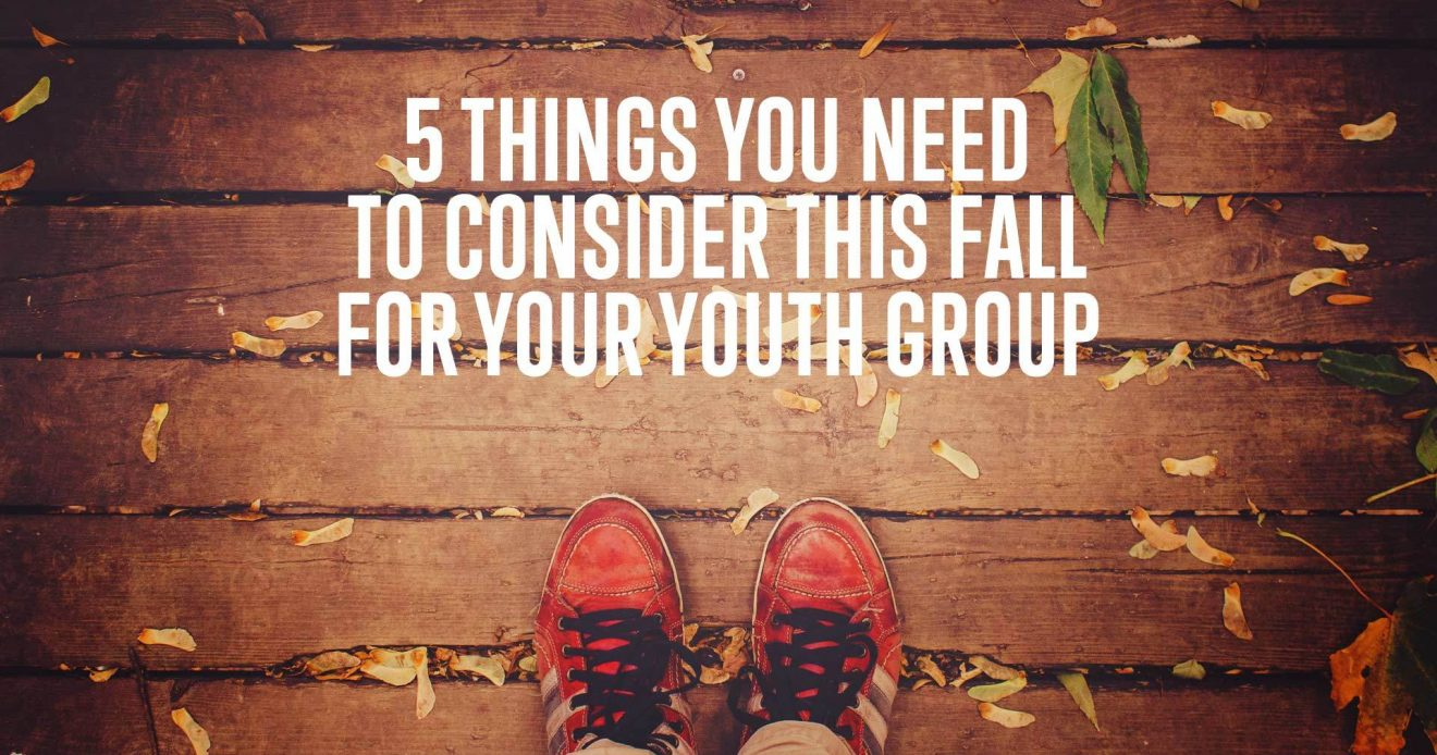 5 Things You Need To Consider This Fall For Your Youth Group