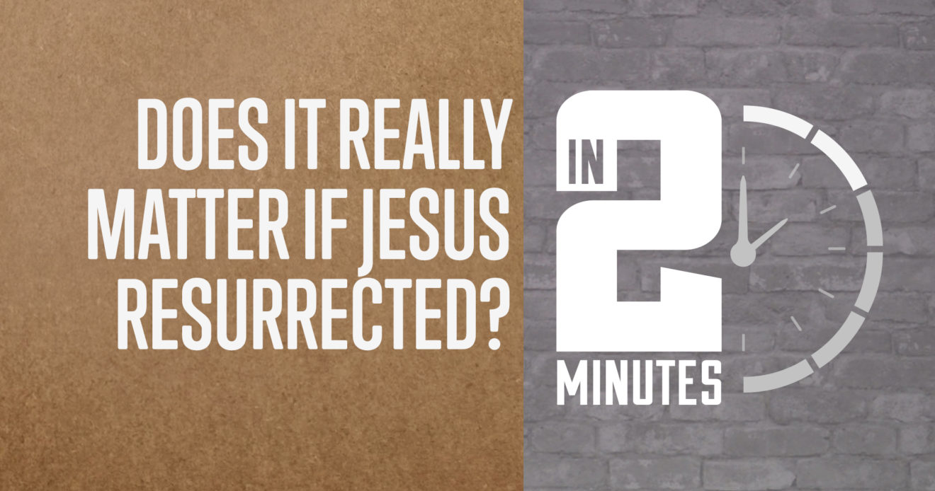Does It Really Matter that Jesus Resurrected?