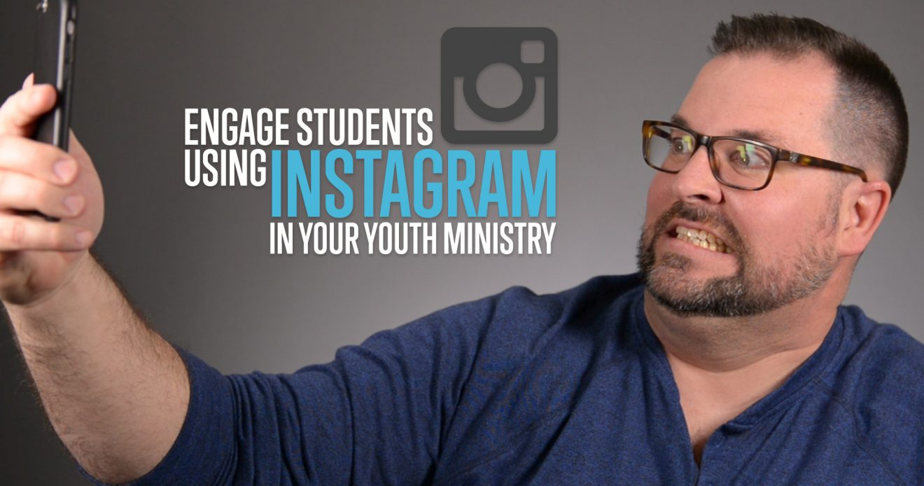 Engage Students Using Instagram in Your Youth Ministry