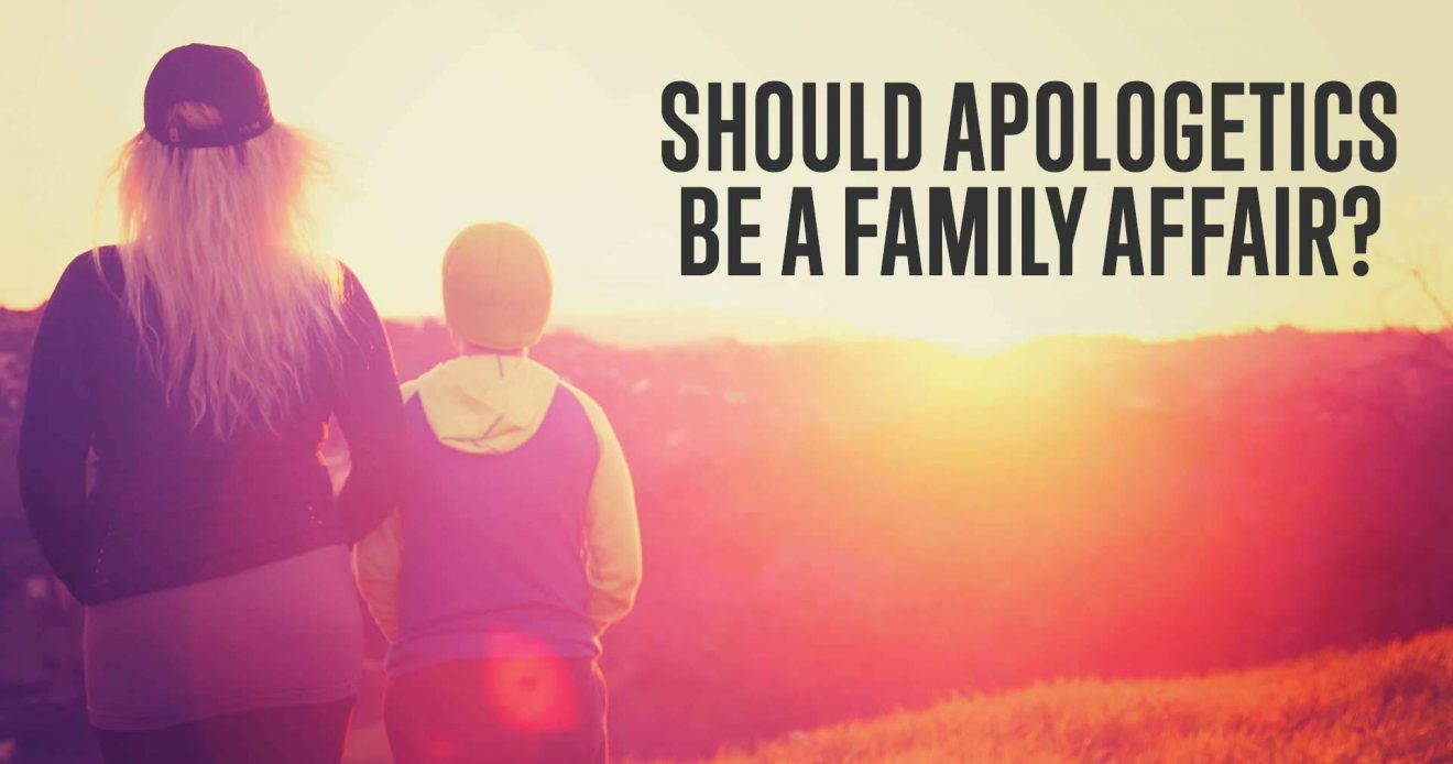 Should Apologetics Be A Family Affair?