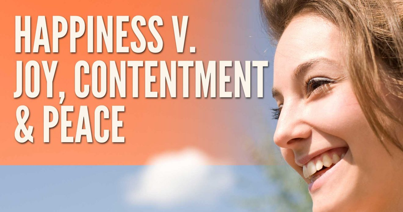 Discussion Starter: Happiness v Joy, Contentment and Peace