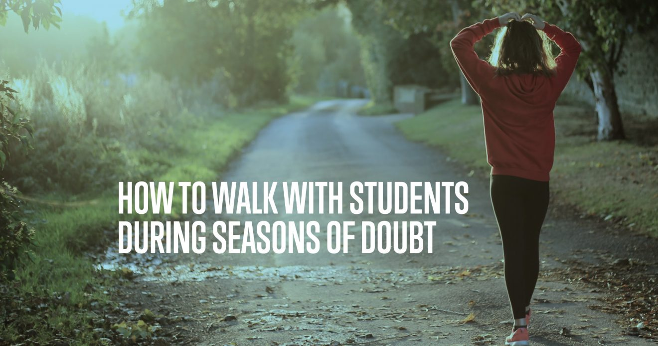 How to Walk With Students During Seasons of Doubt