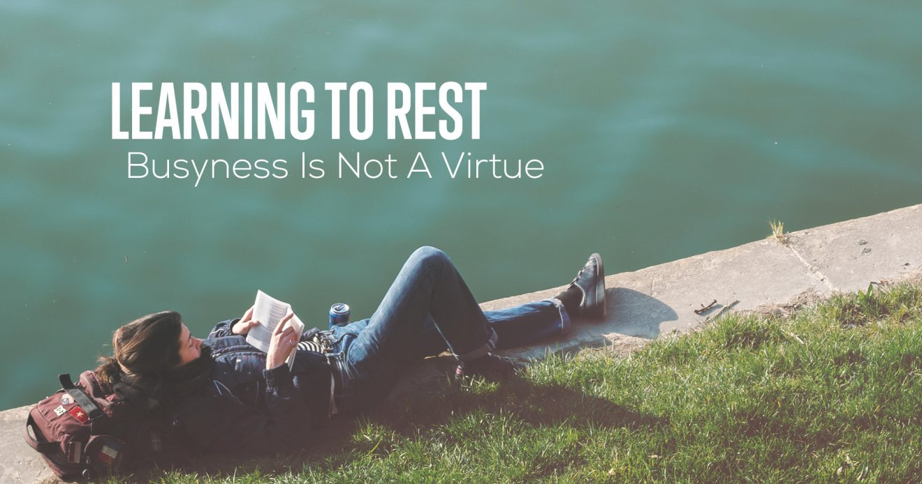 Learning to Rest: Busyness Is Not A Virtue