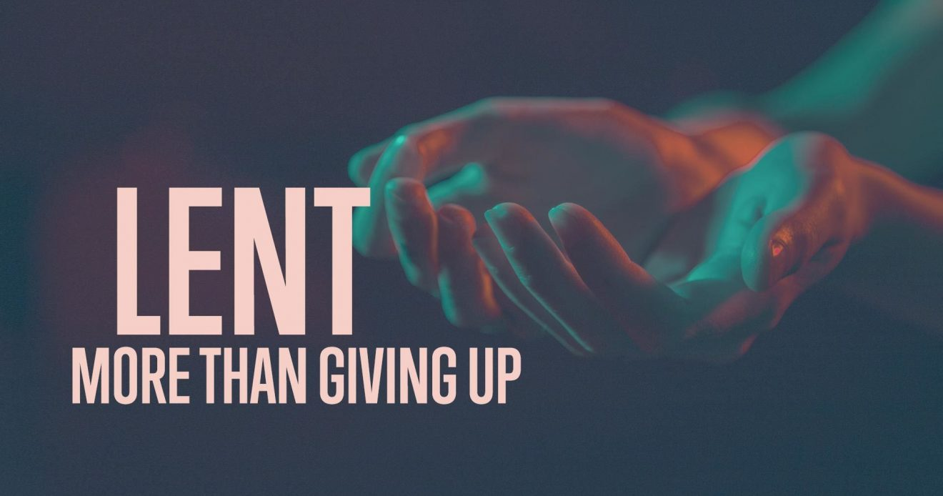 Lent: More Than Giving Up