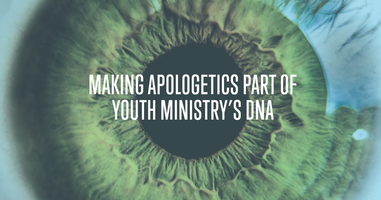 Making Apologetics Part of Youth Ministry's DNA