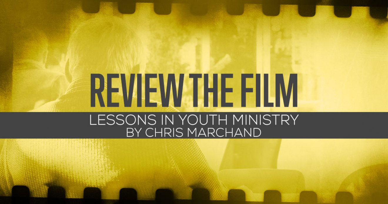 Review the Film: Lessons In Youth Ministry