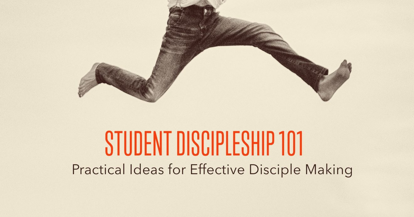 Student Leadership 101: Practical Ideas for Effective Disciple Making