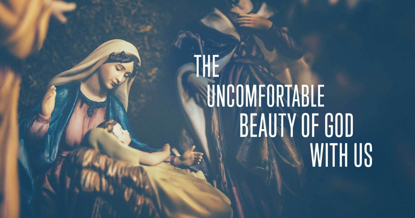 The Uncomfortable Beauty of God With Us