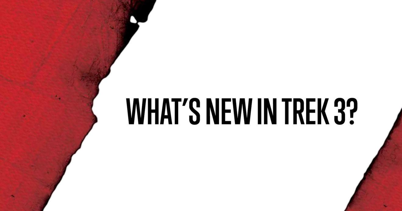 What's New in Trek 3