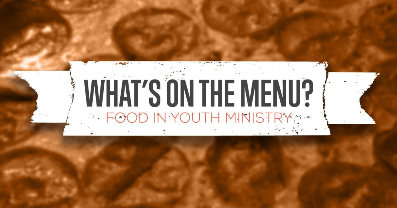 What's On The Menu? Food In Youth Ministry